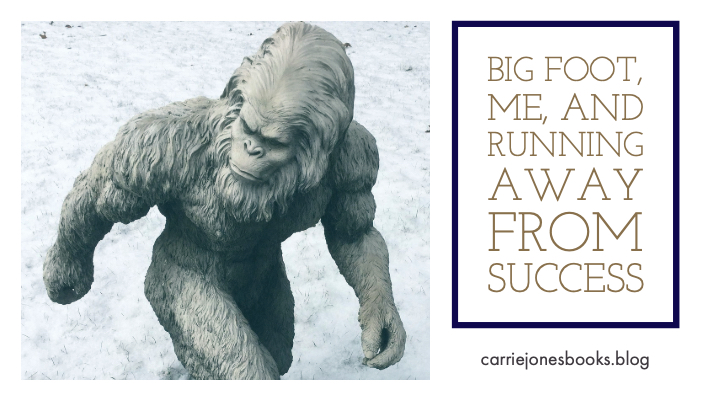 Big Foot, Me, and Running Away from Success