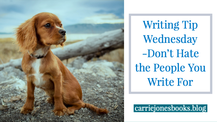 Don't Hate the People You Write For, Writing Tip Wednesday