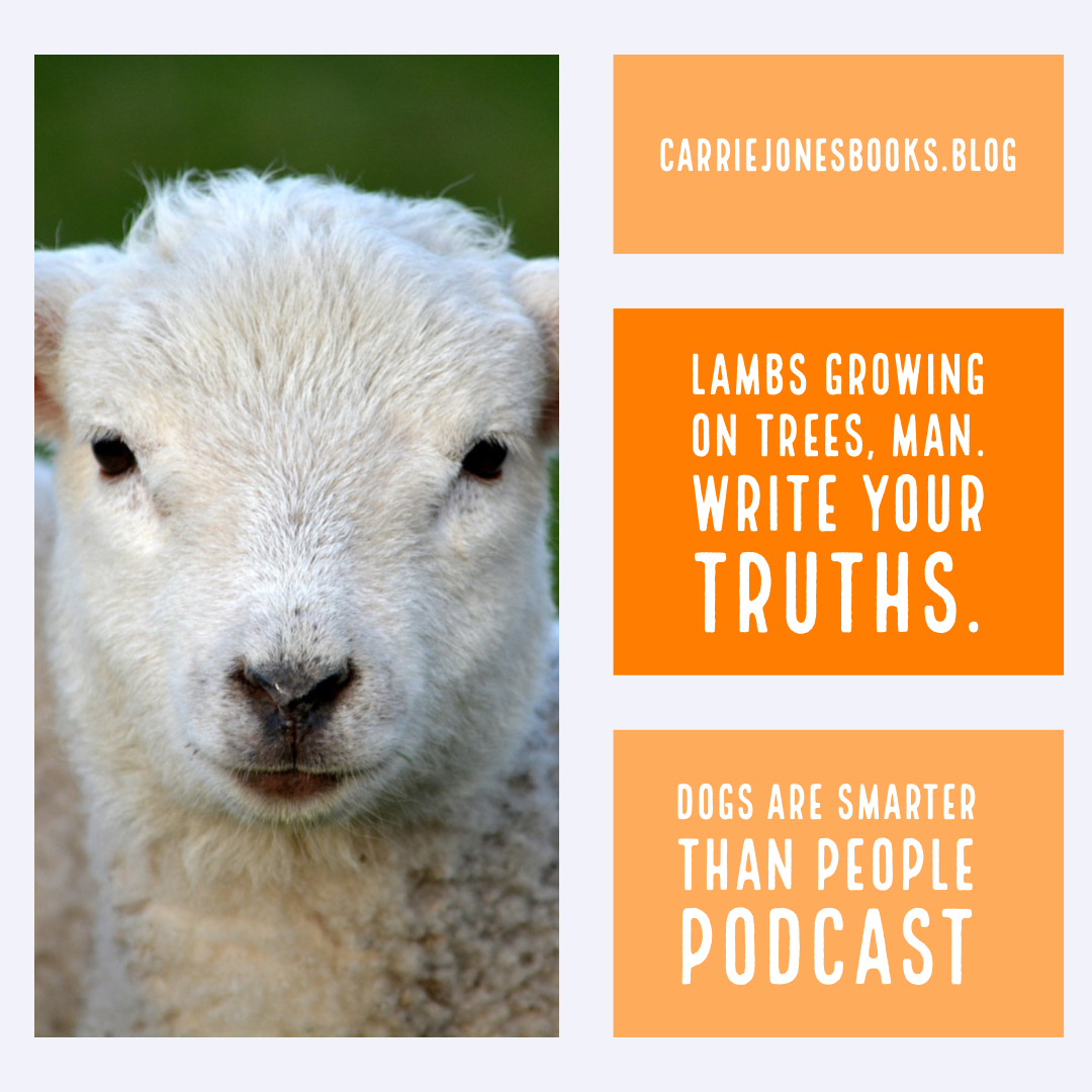 Lambs Growing On Trees, Man. Write Your Truths Because Other Truths Change