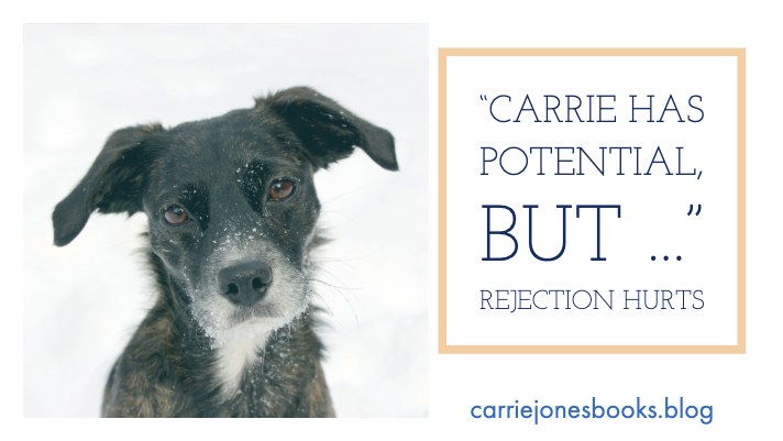 """Carrie Has Potential, but . . . "" Dealing with rejection"