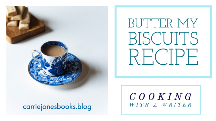 Cooking With A Writer – Butter My Biscuits Recipe