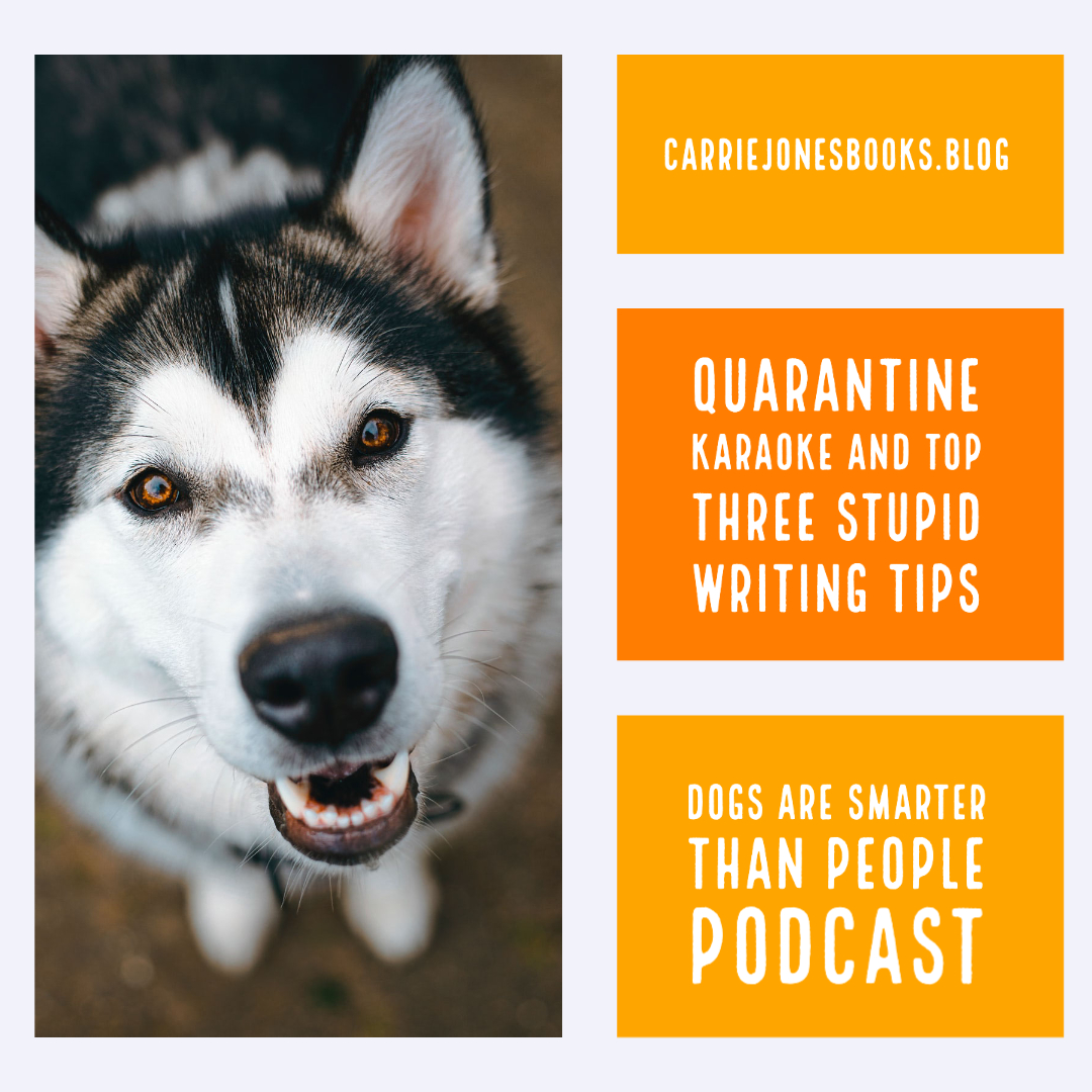 Quarantine Karaoke  and Top Three Stupid Writing Tips