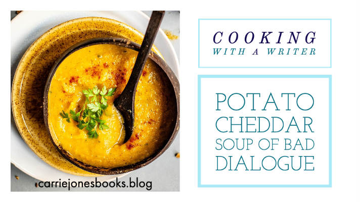 Cooking With a Writer - Cheddar Potato Soup of Bad Dialogue #writing #cooking