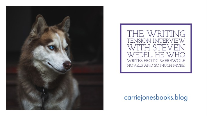 The Tension Interview with Steven Wedel, He Who Writes Erotic Werewolf Novels and So Much More.
