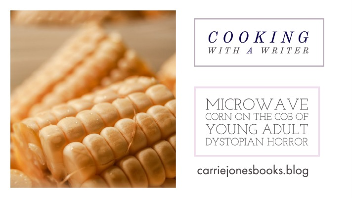 Microwave Corn on the Cob for Young Adult Novelists