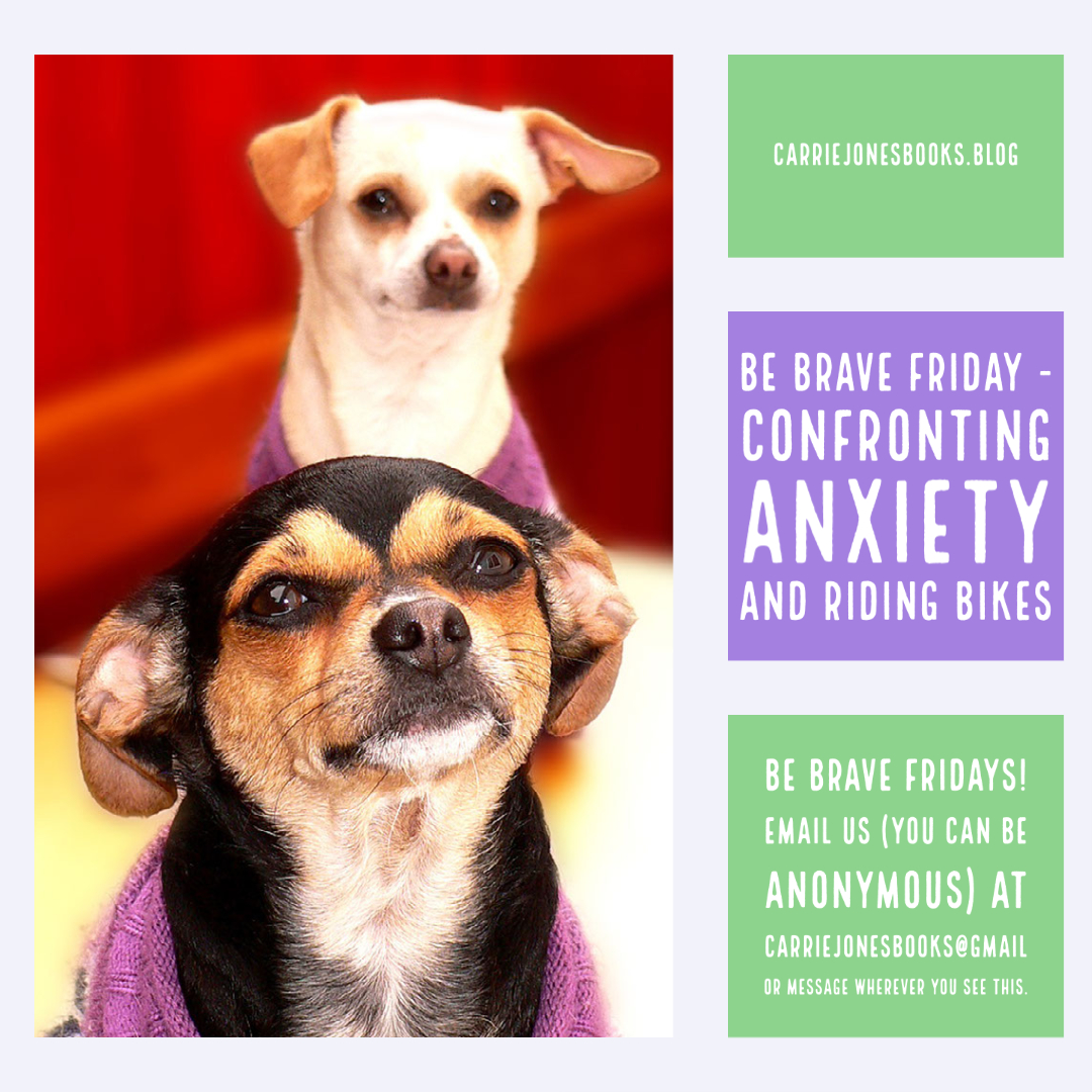 BE BRAVE FRIDAY – Confronting Anxiety and Riding Bikes