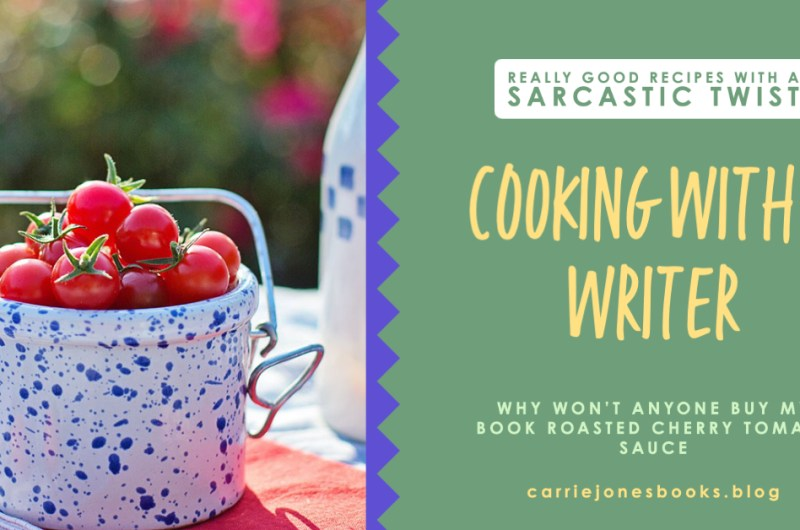 WHY WON'T ANYONE BUY MY BOOK ROASTED CHERRY TOMATO SAUCE
