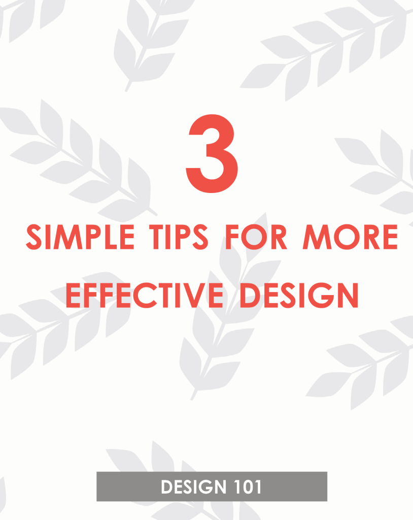 3 Easy Tips for More Effective Design