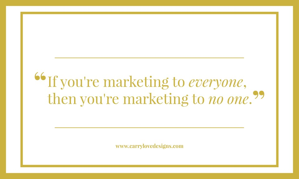 """If you're marketing to everyone, then you're marketing to no one."" - Dream Client Versus Ideal Client"
