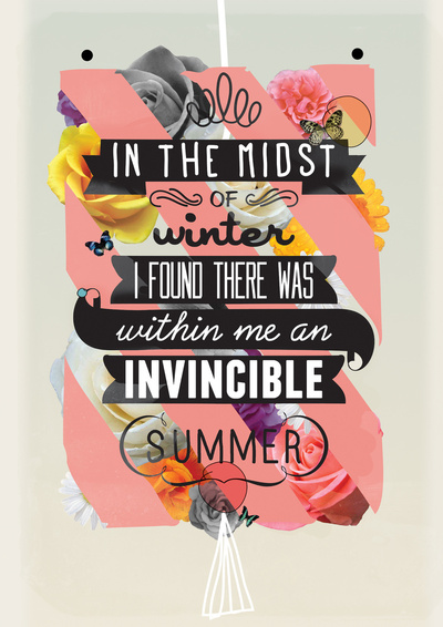 In the midst of winter, I found there was within me an invincible summer
