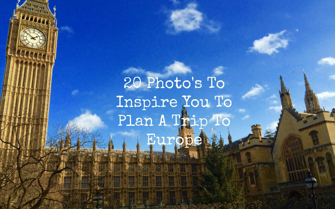 20 Photo's To Inspire You To Plan A Trip To Europe