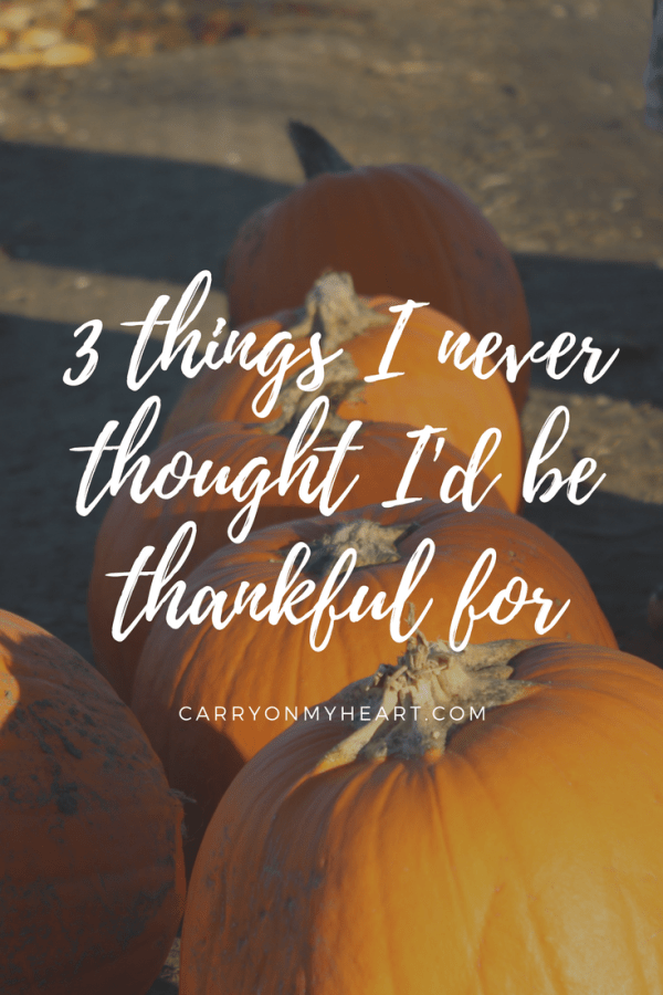 Things I Never Thought I'd Be Thankful For
