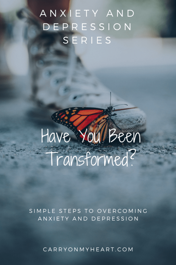 Anxiety and Depression Series -(6) Have You Been Transformed?