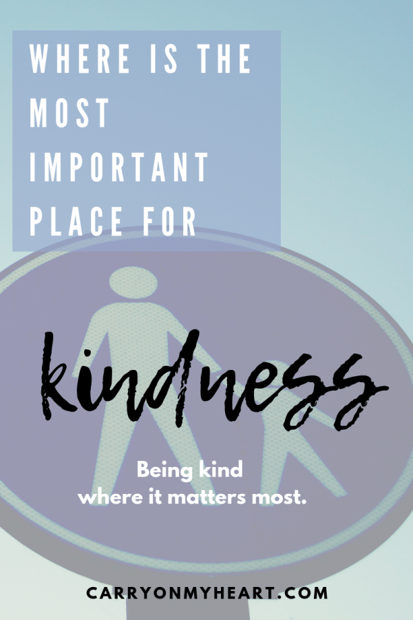 Where is the most important place for kindness?
