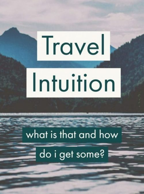 Trust Your Travel Intuition