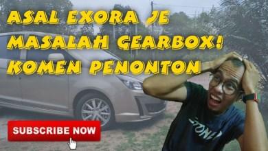Photo of Masalah Utama Proton Exora. Dari komen penonton