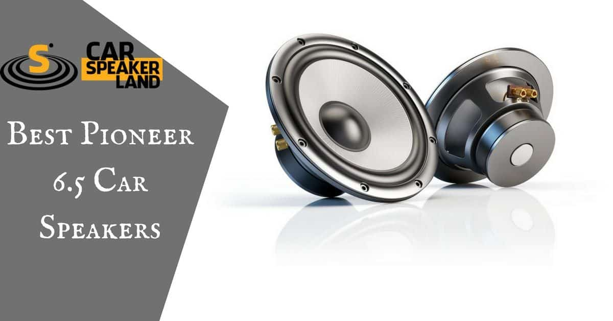 best pioneer 6.5 car speakers