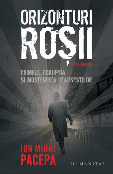 Orizonturi roșii. Crimele, corupția și moștenirea Ceaușeștilor.