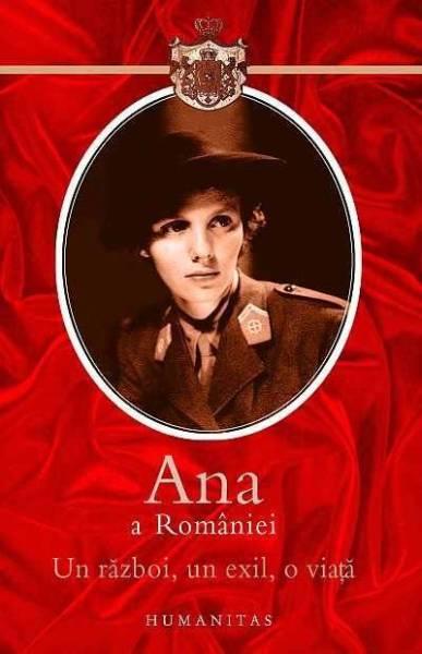 Ana a Romaniei. Un război, un exil, o viață