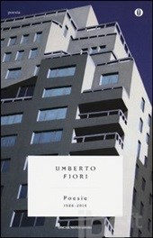 Umberto Fiori, Poesie (1986-2014), introduzione di Andrea Anfribo, pp. XVII-272, € 20, Mondadori, Milano 2014