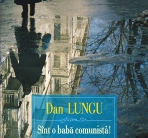 Sînt o babă comunistă de Dan Lungu
