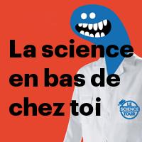 La science en bas de chez toi