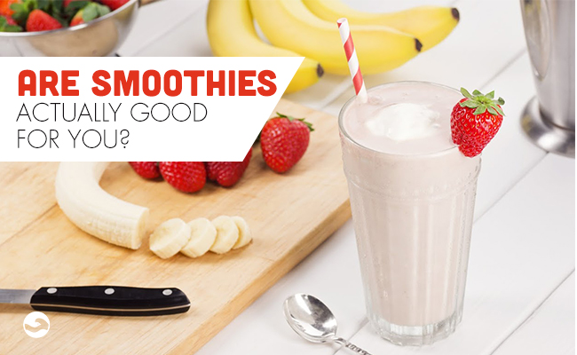 Are smoothies actually good for you?