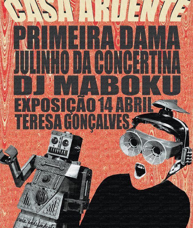 Casa Ardente   Primeira Dama, Julinho da Concertina, DJ Maboku + expo Teresa Gonçalves   14 Abr   22h30