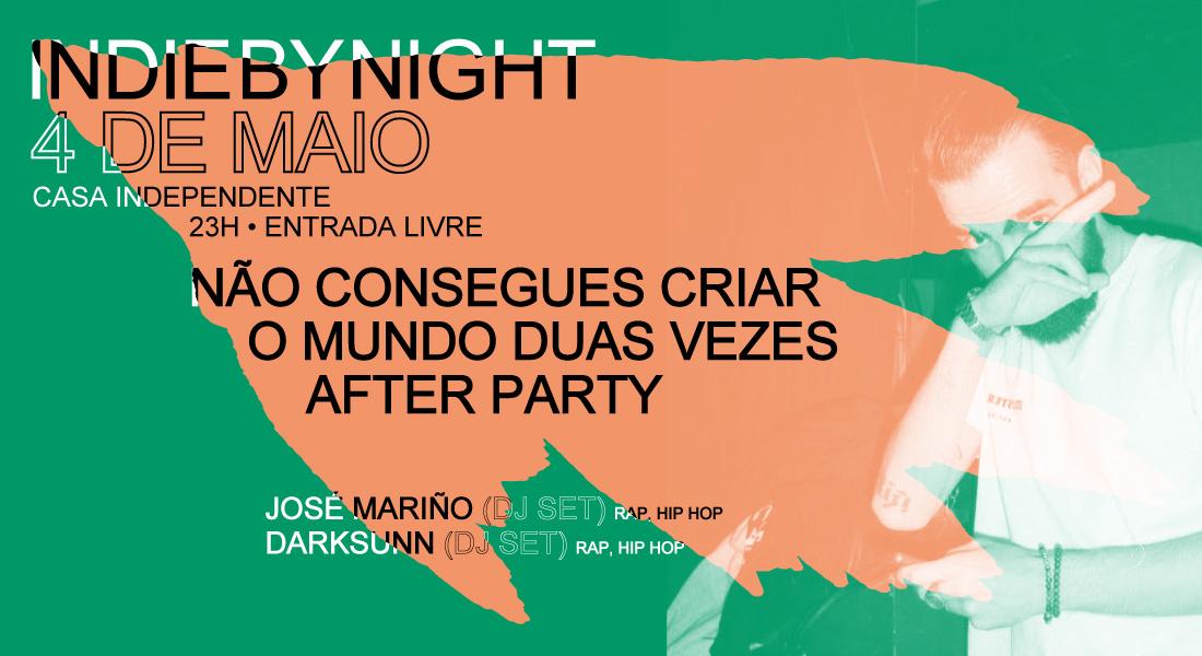 IndieByNight   Não Consegues Criar o Mundo Duas Vezes after party   4 Maio   23h
