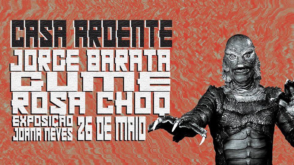 Casa Ardente | Jorge Barata, GUME e Rosa Choq + expo Joana Neves | 26 MAIO | 22h30 | 6€