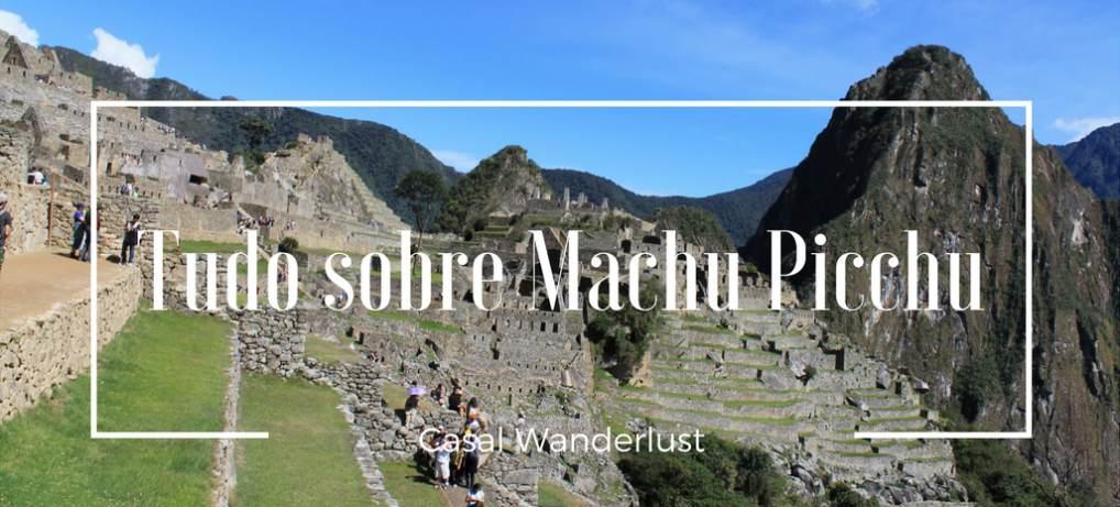 Machu Picchu - tudo o que você precisa saber!
