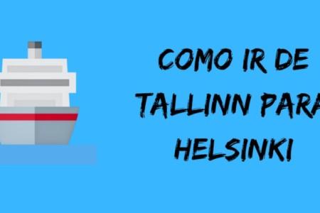 Como ir de Tallinn para Helsinki – da Estônia para a Finlândia – de Ferry