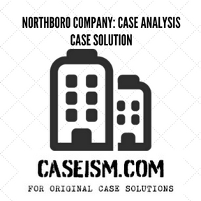 Northboro Company: Case Analysis Case Solution and