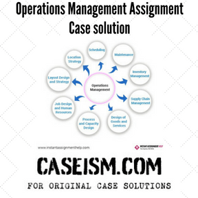 Operations Management Assignment Case Solution and