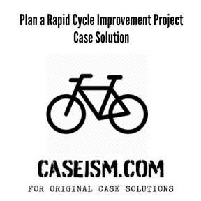 Plan a Rapid Cycle Improvement Project Case Solution and