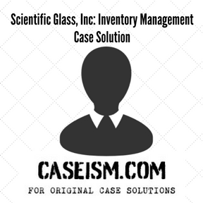 Scientific Glass, Inc: Inventory Management Case Solution