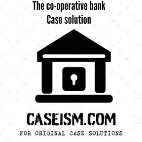 The co-operative bank Case Solution and Analysis, HBS Case