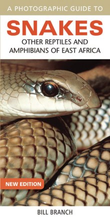 A Photographic Guide to Snakes, Other Reptiles, and Amphibians of East Africa