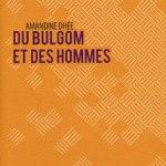 Du bulgom et des hommes – Amandine Dhée