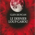 Le dernier loup garou de Glen Duncan
