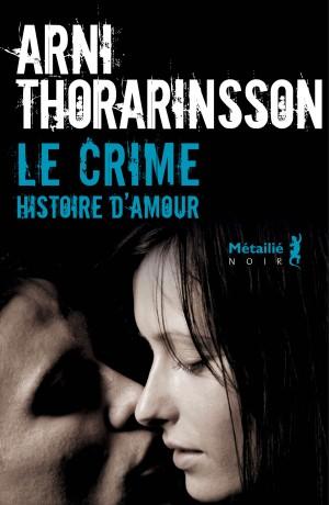 le crime une histoire d amour de arni thorarinsson a sent le book. Black Bedroom Furniture Sets. Home Design Ideas
