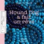 Hound Dog a fait un rêve / Marc Villard
