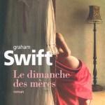 Le dimanche des mères – de Graham Swift (Gallimard)