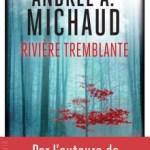 Rivière tremblante – Andrée A. Michaud (Rivages)