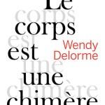 Le corps est une chimère – Wendy Delorme (Au Diable Vauvert)