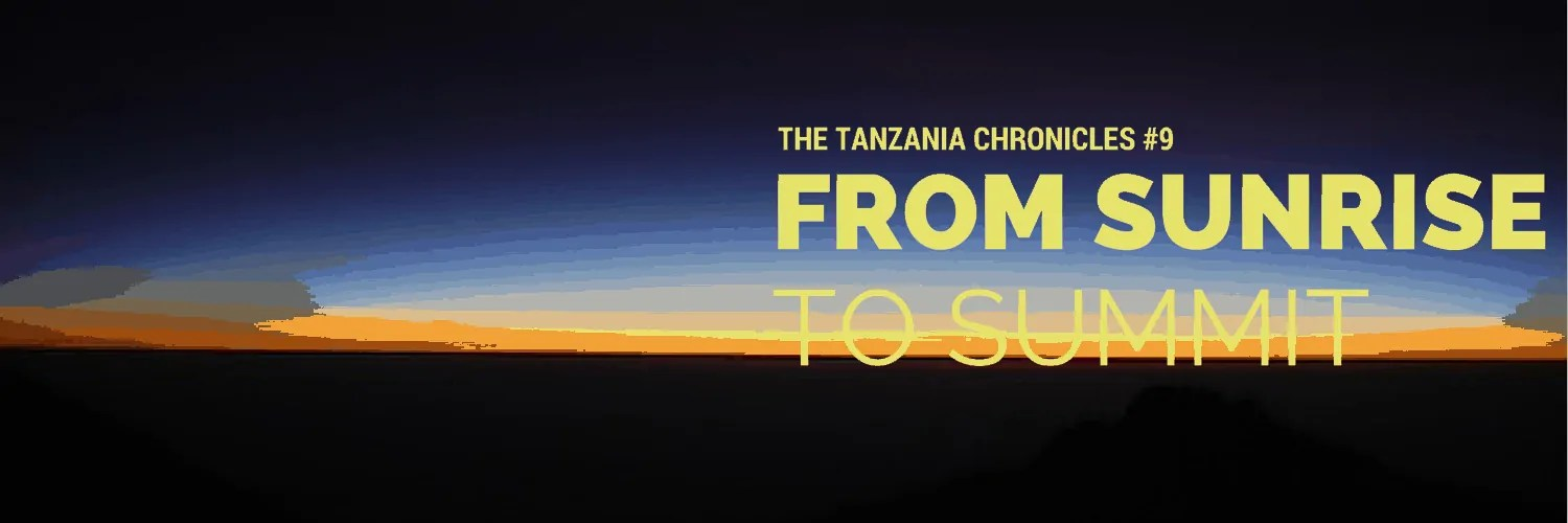THE TANZANIA CHRONICLES #9- From Sunrise to Summit (Banner)