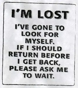 "Sign: ""I'm lost. I've gone to look for myself. If I should return before I get back, please ask me to wait."""