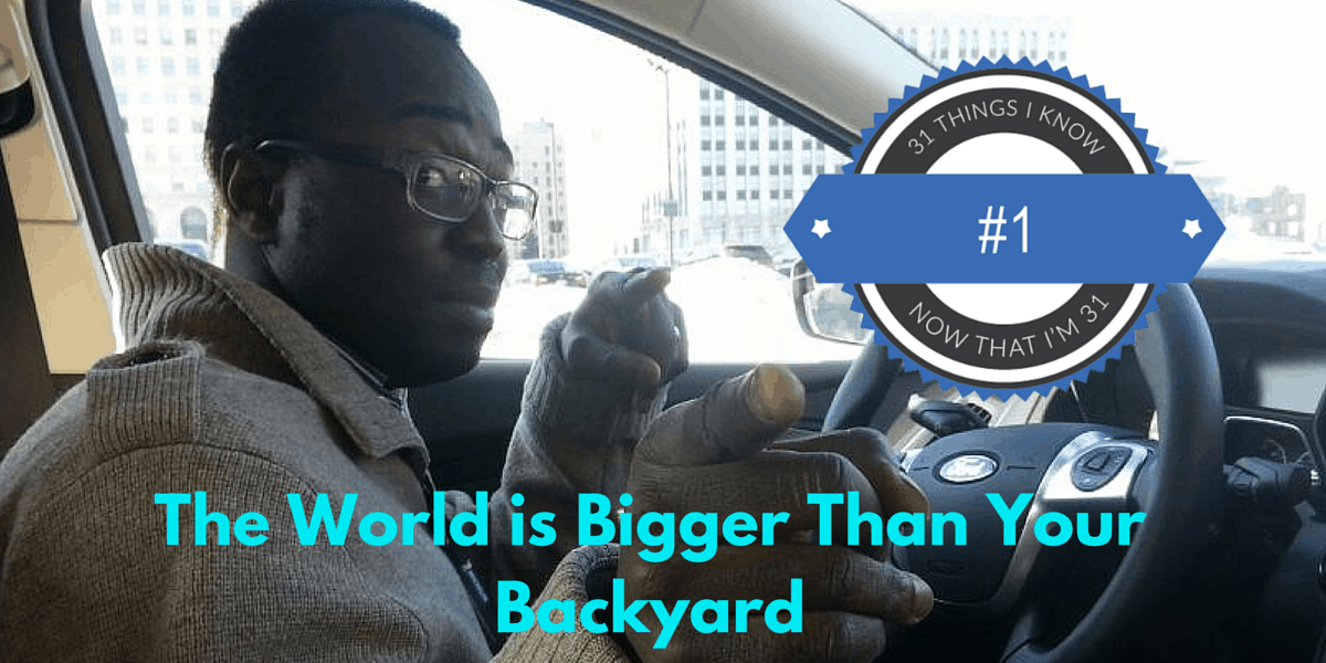 31 Things I Know Now That I'm 31- #1 — The World is Bigger Than Your Backyard (Banner)