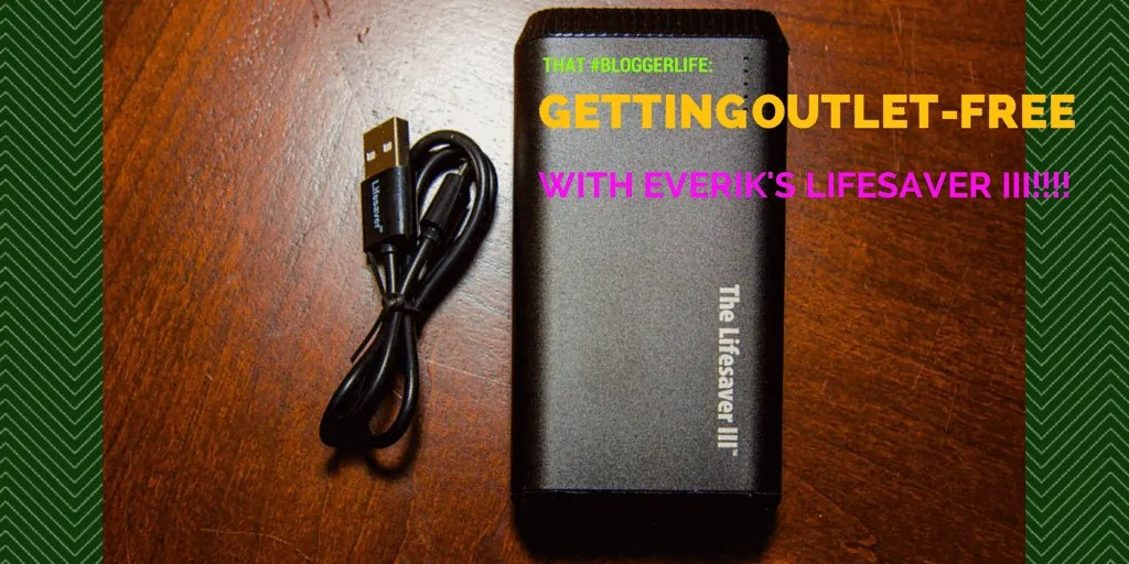 That #BloggerLife — Getting Outlet-Free with Everik's LifeSaver III!