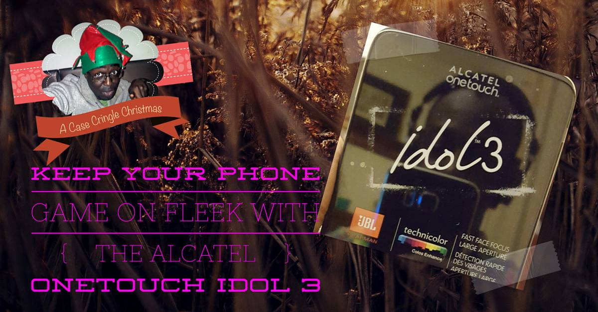 A Case Cringle Christmas, Day 1 — Keep Your Phone Game on Fleek with the Alcatel onetouch Idol 3! (Featured Image)